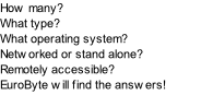 How many? What type? What operating system? Networked or stand alone? Remotely accessible? EuroByte will find the answers!